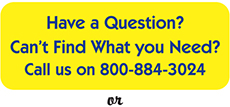 Have a Question? Can't Find What you Need? Call us at 800-884-3024